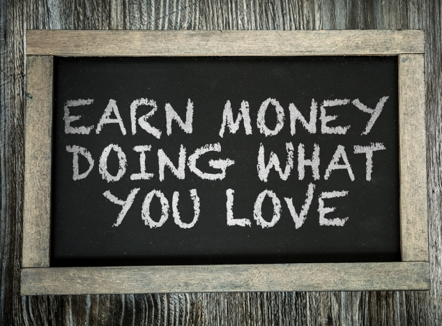 earn money doing what you love written on chalkboar